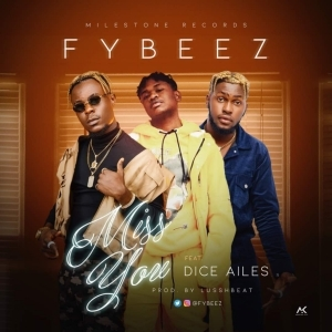 """Fybeez - """"Miss You"""" ft. Dice Ailes"""
